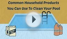 5 Common Household Products You Can Use To Clean Your Pool